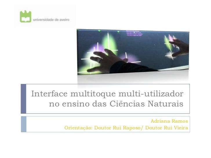 Interface multitoque multi-utilizador    no ensino das Ciências Naturais                                         Adriana R...
