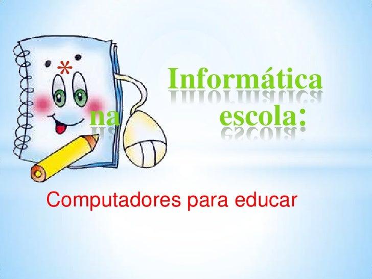 *          Informática    na         escola:Computadores para educar