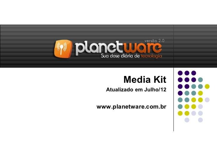 Media Kit  Atualizado em Julho/12www.planetware.com.br