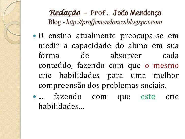 Redação – Prof. João Mendonça    Blog - http://profjcmendonca.blogspot.com O ensino atualmente preocupa-se em  medir a ca...