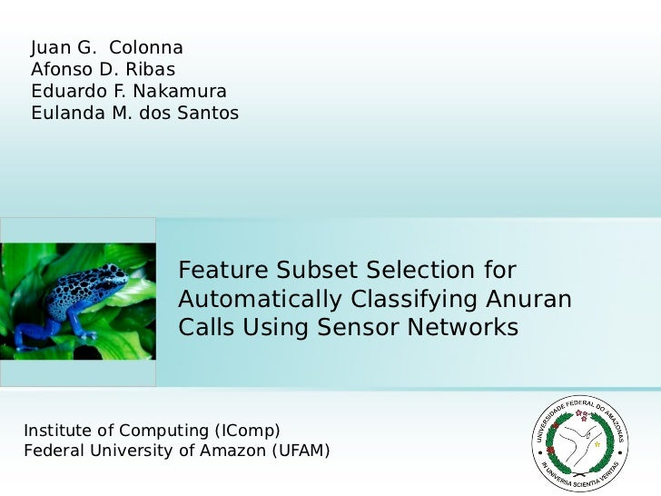 Juan G. ColonnaAfonso D. RibasEduardo F. NakamuraEulanda M. dos Santos                 Feature Subset Selection for       ...