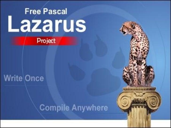 O que é Lazarus       Lazarus é um ambiente dedesenvolvimento integrado desenvolvido   para o compilador Free Pascal. O so...