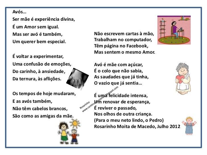 Avós…Ser mãe é experiência divina,É um Amor sem igual.Mas ser avó é também,           Não escrevem cartas à mão,Um querer ...