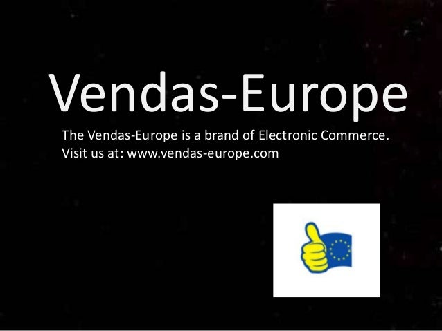 Vendas-EuropeThe Vendas-Europe is a brand of Electronic Commerce.Visit us at: www.vendas-europe.com
