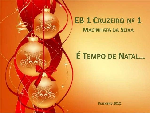 EB 1 CRUZEIRO Nº 1  MACINHATA DA SEIXAÉ TEMPO DE NATAL…       DEZEMBRO 2012