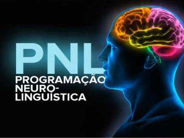 Oque é Programação NeuroLinguística?• A PNL visa a compreensão e entendimento decomo o ser humano pensa,age e se comunicap...