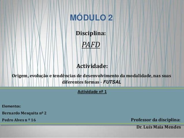 MÓDULO 2Disciplina:PAFDActividade:Origem, evolução e tendências de desenvolvimento da modalidade, nas suasdiferentes forma...