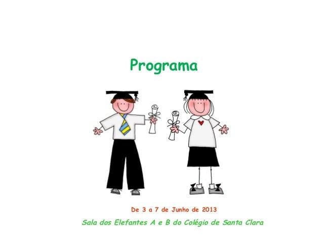 ProgramaDe 3 a 7 de Junho de 2013Sala dos Elefantes A e B do Colégio de Santa Clara