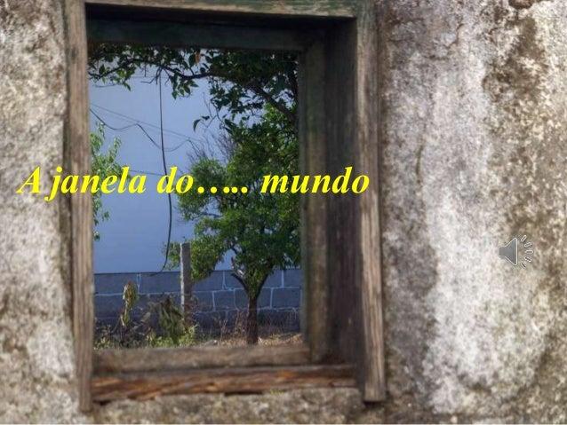 A janela do….. mundo