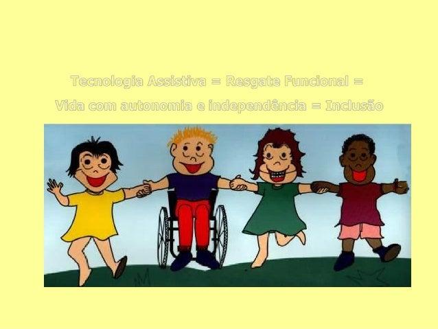 """Tecnologia Assistiva """"Para as pessoas, a tecnologia torna as coisas mais fáceis. Para as pessoas com deficiência, a tecnol..."""