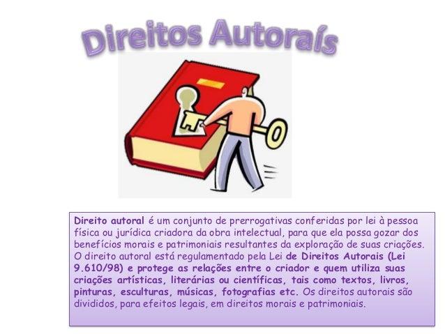 Direito autoral é um conjunto de prerrogativas conferidas por lei à pessoa física ou jurídica criadora da obra intelectual...