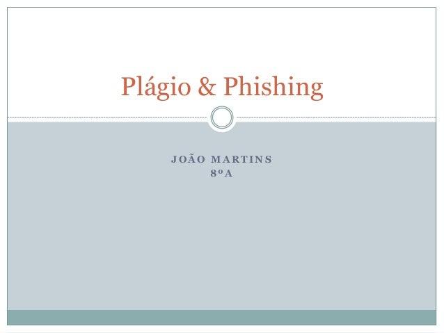 J O Ã O M A R T I N S 8 º A Plágio & Phishing