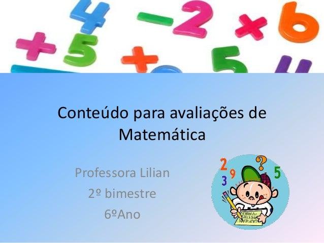 Conteúdo para avaliações de Matemática Professora Lilian 2º bimestre 6ºAno