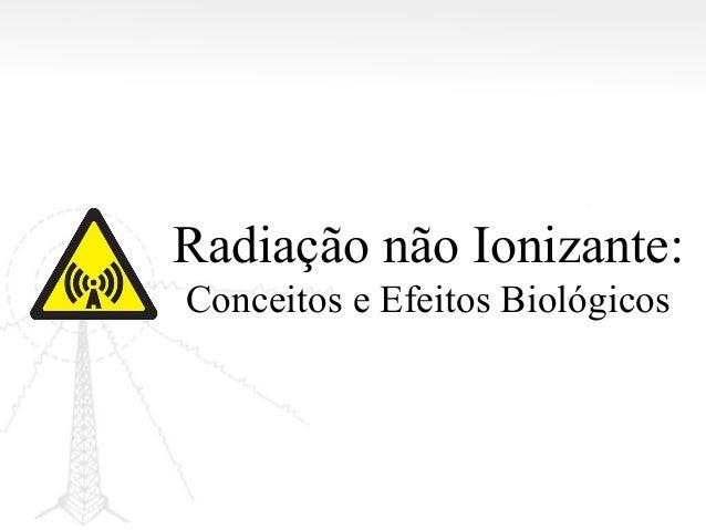 Radiação não Ionizante: Conceitos e Efeitos Biológicos