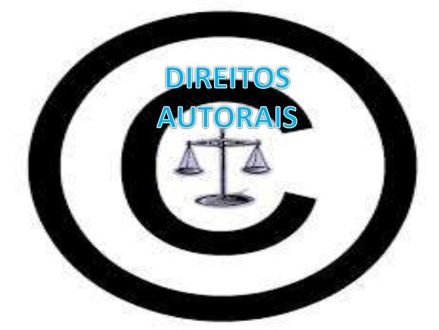 CONCEITO  • Direito autoral é um conjunto de  prerrogativas conferidas por lei à pessoa  física ou jurídica criadora da ob...