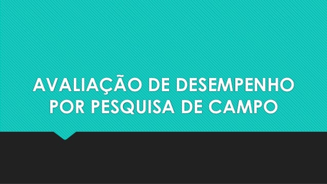 AVALIAÇÃO DE DESEMPENHO  POR PESQUISA DE CAMPO