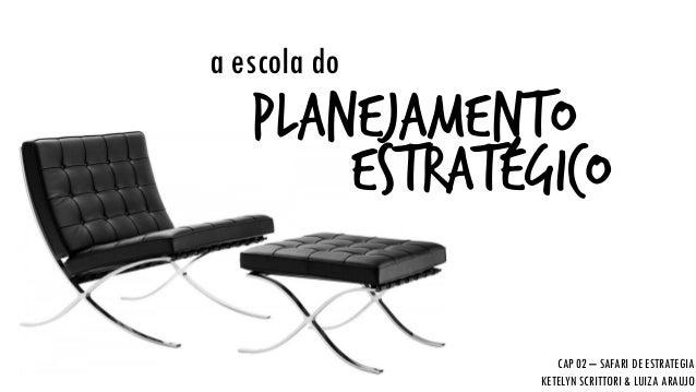 a escola do  planejamento  estratégico  CAP 02 –SAFARI DE ESTRATEGIA  KETELYN SCRITTORI & LUIZA ARAUJO