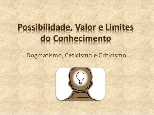 Dogmatismo, Ceticismo e Criticismo