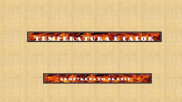 Temperatura e calor ProfºRenato brasil