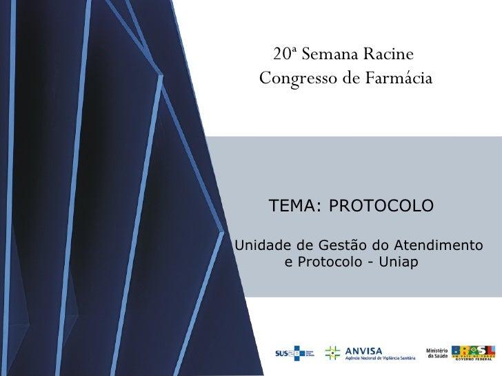 20ª Semana Racine  Congresso de Farmácia TEMA: PROTOCOLO Unidade de Gestão do Atendimento  e Protocolo - Uniap