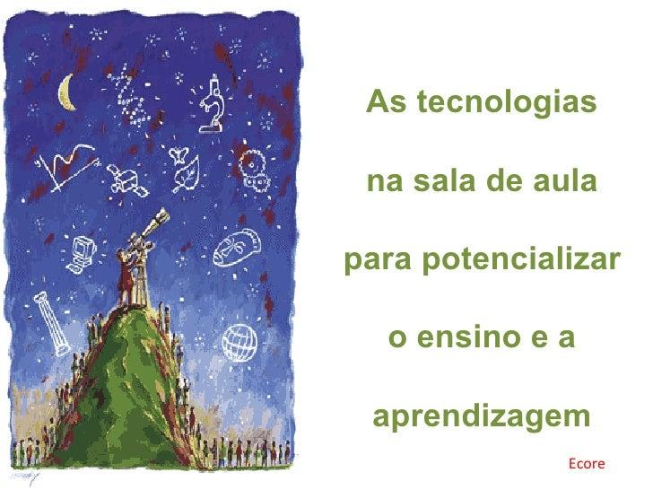 As tecnologias na sala de aula para potencializar o ensino e a aprendizagem Ecore