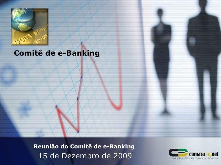 Reunião do Comitê de e-Banking  15 de Dezembro de 2009 Comitê de e-Banking