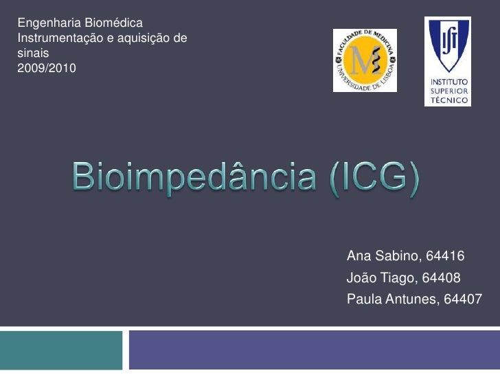 Engenharia Biomédica<br />Instrumentação e aquisição de sinais<br />2009/2010<br />Bioimpedância (ICG)<br />Ana Sabino, 64...