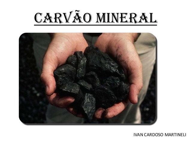 CARVÃO MINERAL  IVAN CARDOSO MARTINELI