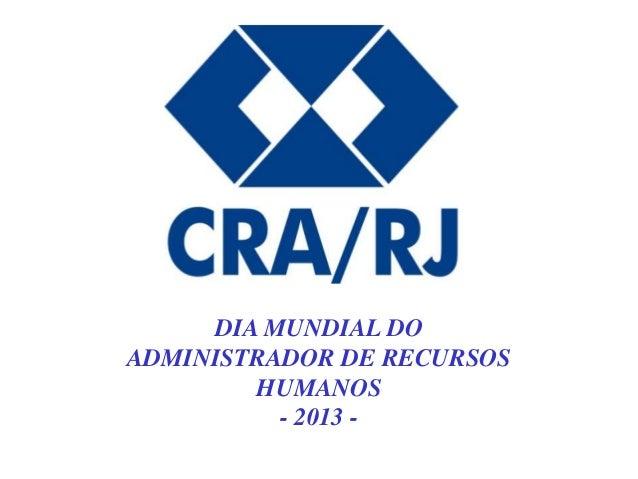 DIA MUNDIAL DO ADMINISTRADOR DE RECURSOS HUMANOS - 2013 -