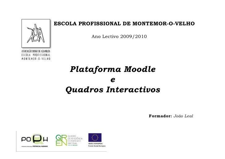 ESCOLA PROFISSIONAL DE MONTEMOR-O-VELHO            Ano Lectivo 2009/2010         Plataforma Moodle             e    Quadro...