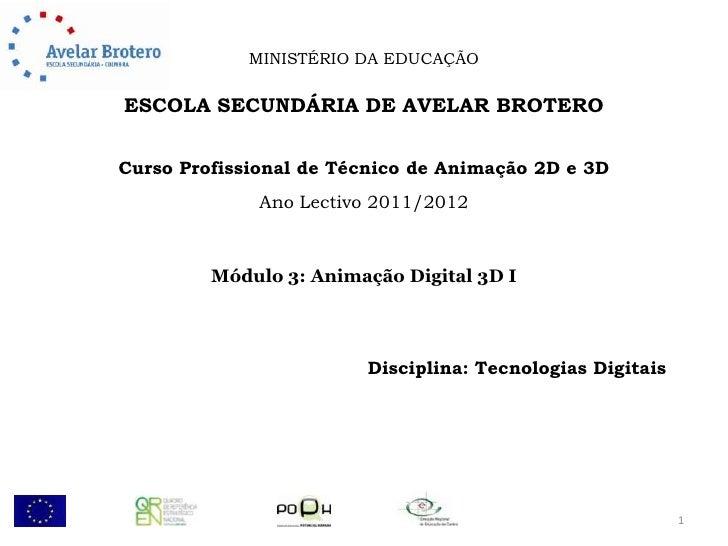 MINISTÉRIO DA EDUCAÇÃOESCOLA SECUNDÁRIA DE AVELAR BROTEROCurso Profissional de Técnico de Animação 2D e 3D              An...