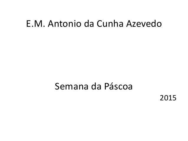 E.M. Antonio da Cunha Azevedo Semana da Páscoa 2015