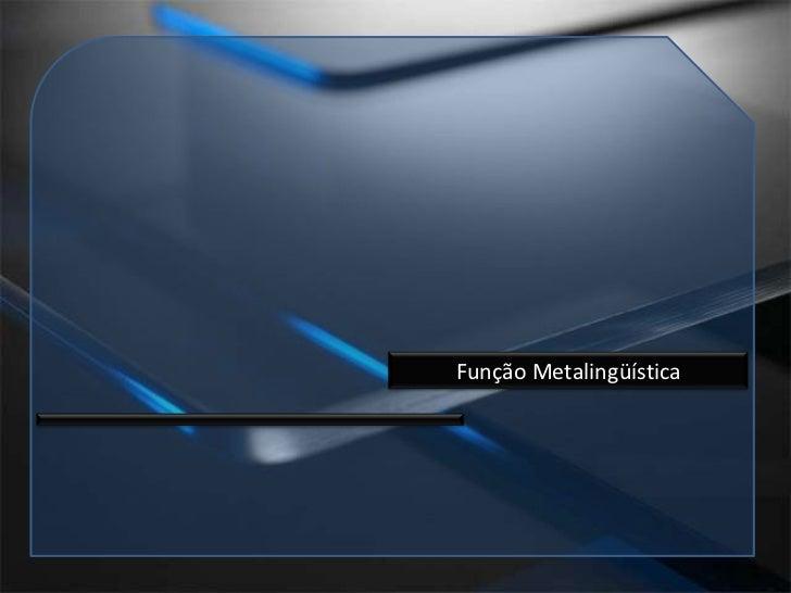 Função Metalingüística <br />
