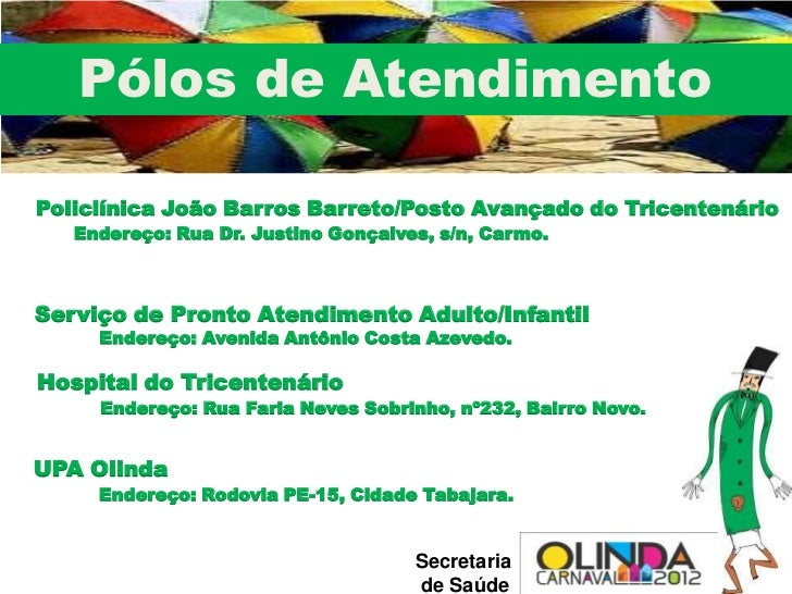 Pólos de AtendimentoPoliclínica João Barros Barreto/Posto Avançado do Tricentenário   Endereço: Rua Dr. Justino Gonçalves,...