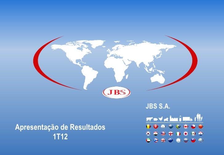 JBS S.A.Apresentação de Resultados           1T12