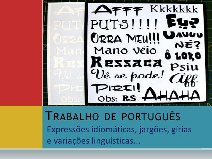 T RABALHO      DE PORTUGUÊSExpressões idiomáticas, jargões, gíriase variações linguísticas...