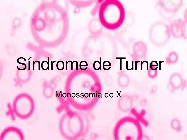 Síndrome de Turner Monossomia do X