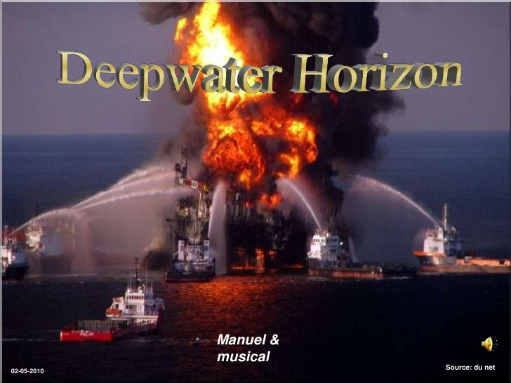Deepwater Horizon <br />Manuel & musical<br />Source: du net<br />02-05-2010<br />