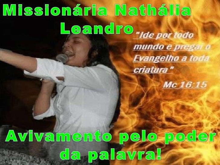 Missionária NatháliaLeandro<br />Avivamento pelo poder da palavra!<br />