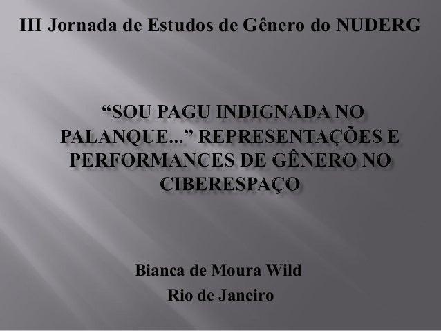 III Jornada de Estudos de Gênero do NUDERG            Bianca de Moura Wild                Rio de Janeiro