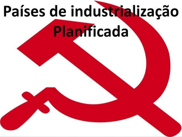 """A industrialização planificada, também chamada de """"economia centralizada"""" ou """"economia centralmente planejada"""", é um siste..."""