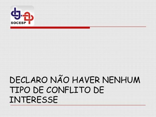 DECLARO NÃO HAVER NENHUM TIPO DE CONFLITO DE INTERESSE
