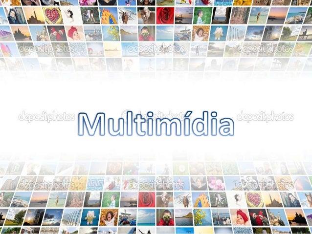 Conceito e Utilidades da Multimídia  • Multimédia ou multimídia é a combinação, controlada por computador  (computador pes...
