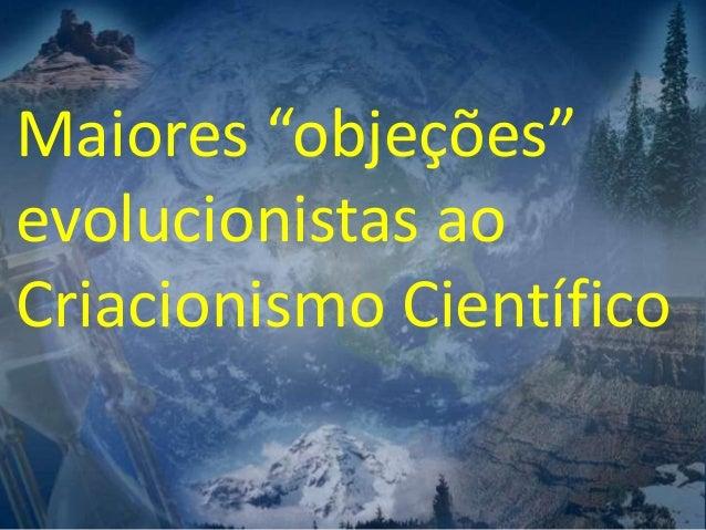 """Maiores """"objeções"""" evolucionistas ao Criacionismo Científico"""