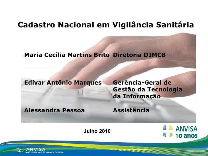 Maria Cecília Martins Brito Edivar Antônio Marques Alessandra Pessoa Julho 2010 Diretoria DIMCB Gerência-Geral de  Gestão ...