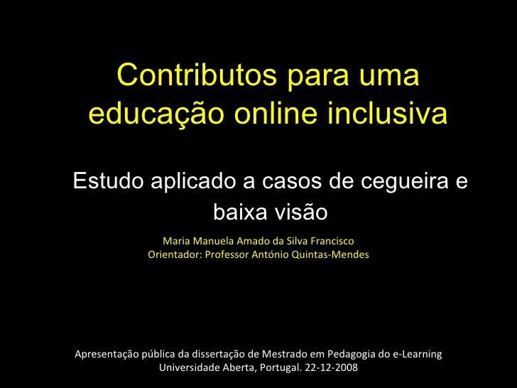 Estudo aplicado a casos de cegueira e baixa visão Contributos para uma educação online inclusiva Apresentação pública da d...