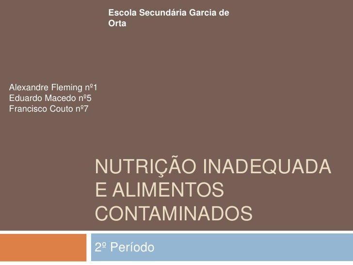 Nutrição Inadequada e Alimentos Contaminados<br />2º Período<br />Escola Secundária Garcia de Orta<br />Alexandre Fleming ...