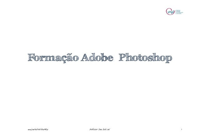 1www.joaoleal.net/elearning Professor: João José Leal Formação Adobe Photoshop