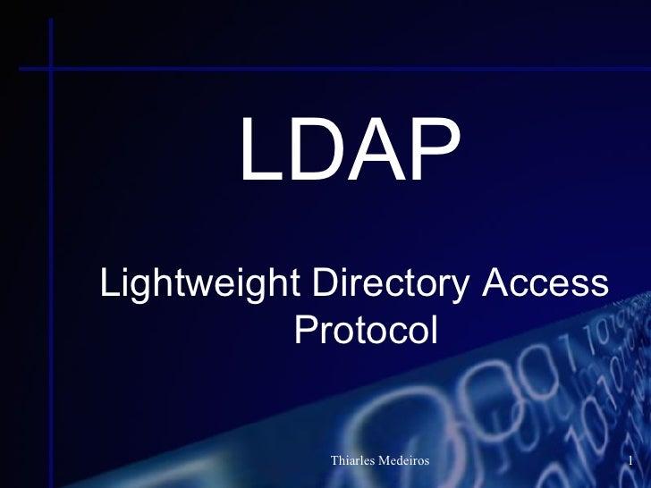 LDAPLightweight Directory Access          Protocol            Thiarles Medeiros   1