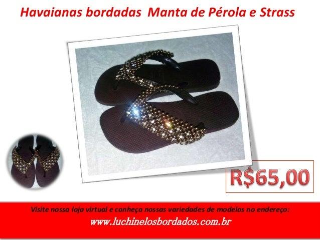 Visite nossa loja virtual e conheça nossas variedades de modelos no endereço: www.luchinelosbordados.com.br Havaianas bord...